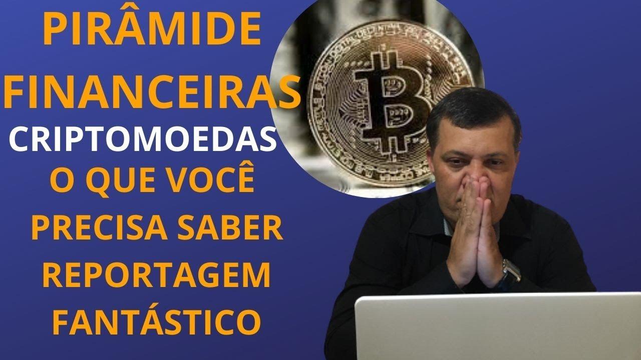 PIRÂMIDES EM CRIPTOMOEDAS   REPORTAGEM FANTÁSTICO    PIRÂMIDE DO BITCOIN