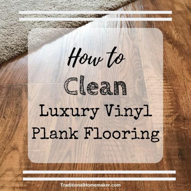 How to Clean Luxury Vinyl Plank Flooring - Traditional Homemaker