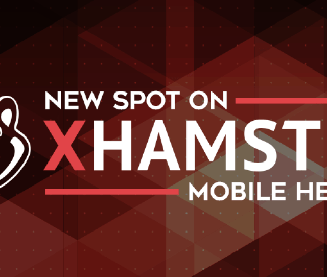 That Said Well Be Adding One More With Xhamsters Mobile Header This Wednesday