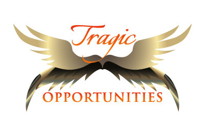 Tragic Opportunities - Turn Tragedy Into Opportunity