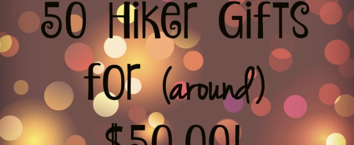 50 for $50: Gift Guide for Hikers and Backpackers