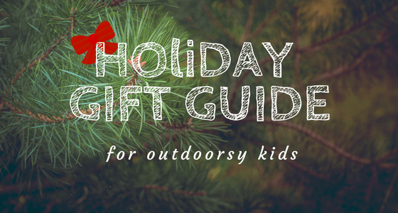 Holiday Gift Guide for Outdoorsy Children