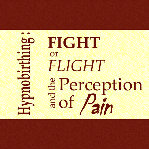 Hypnobirthing: Fight or Flight and the Perception of Pain
