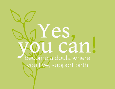 Yes, You Can! Become a Doula Where You Live, Support Birth.