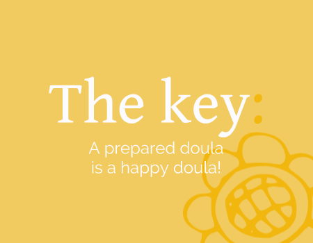 The Key to quality doula training: A Prepared Doula Is a Happy Doula