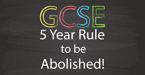 GCSE 5 Year Rule to be Abolished!