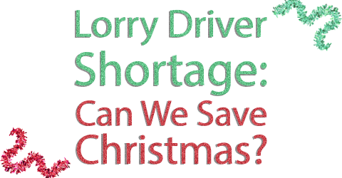 Lorry Driver Shortage: Can We Save Christmas?