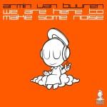 Armin van Buuren – We Are Here To Make Some Noise