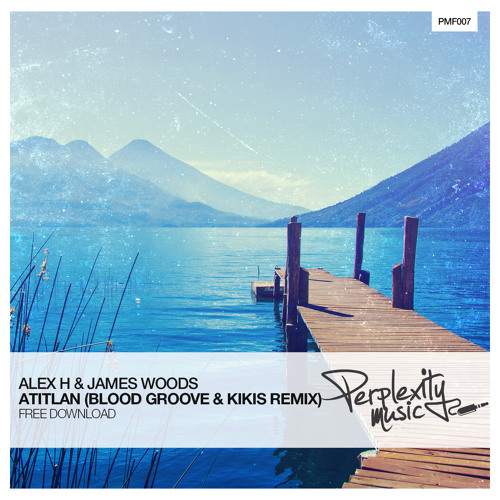Alex H & James Woods - Atitlan (Blood Groove & Kikis Remix)