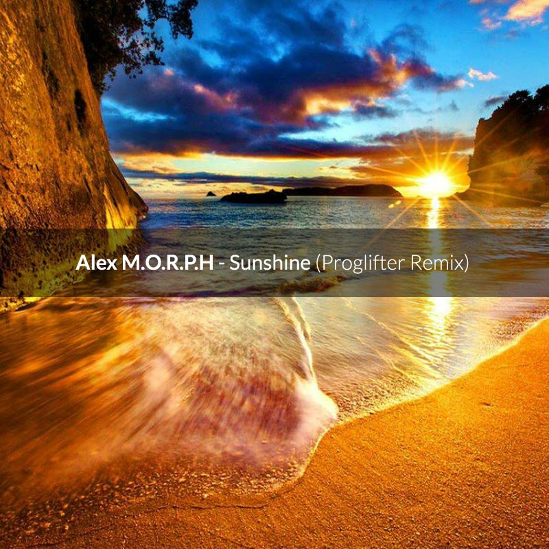 Alex M.O.R.P.H. – Sunshine (Proglifter Remix)
