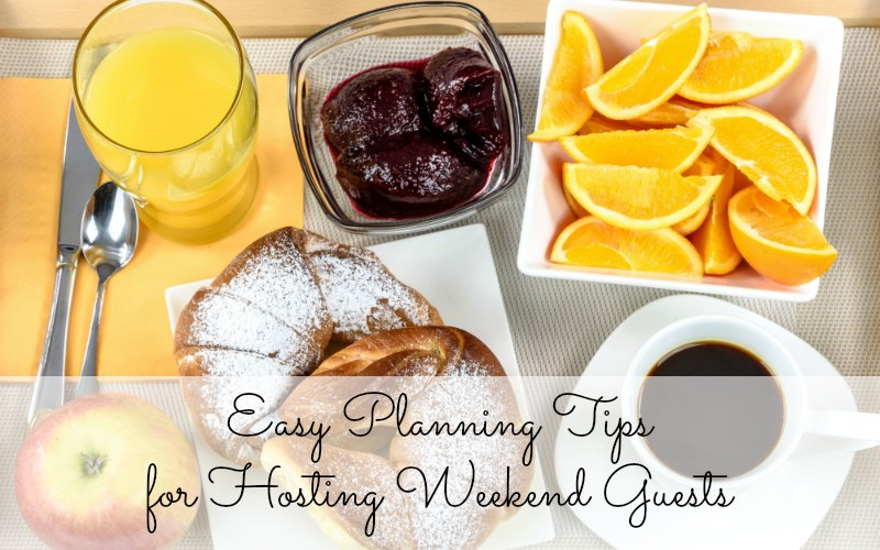 Easy Planning Tips for Hosting Weekend Guests