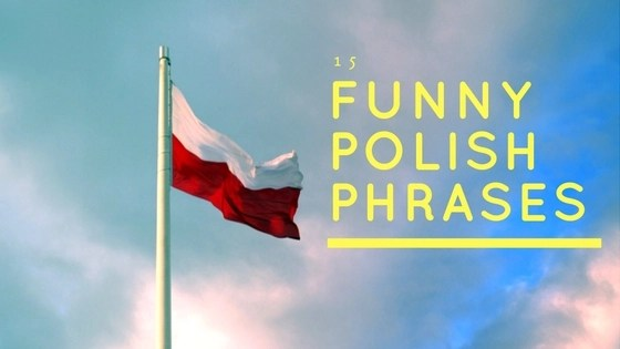 15 Funny Polish Phrases that makes no sense in English