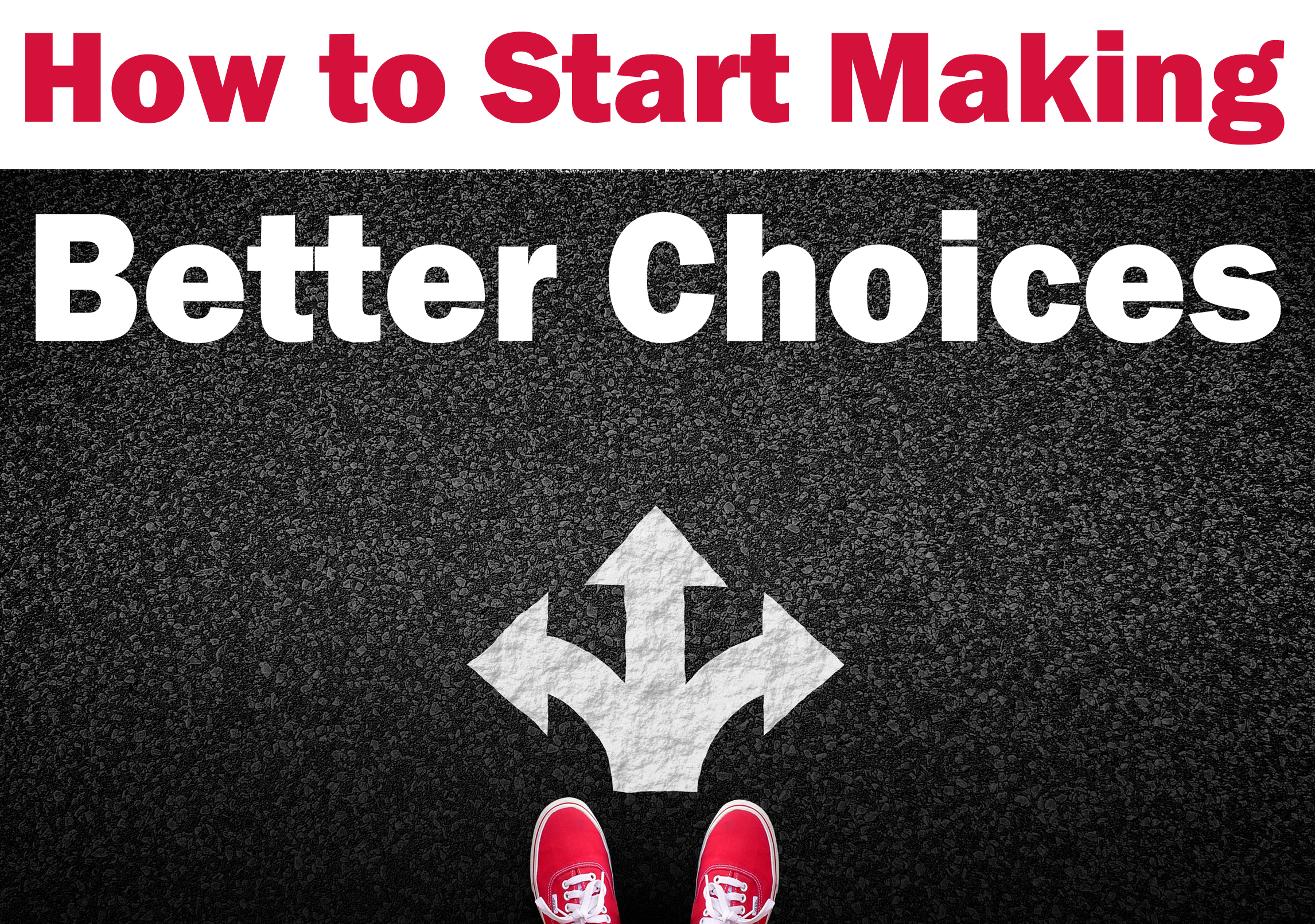 How To Start Making Better Choices Transformation