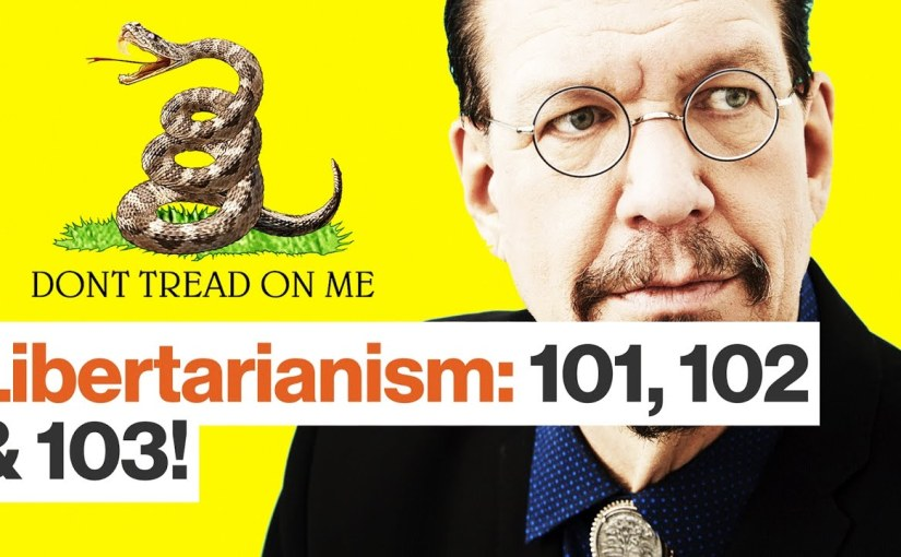 Big Think – Libertarianism with Penn Jillette