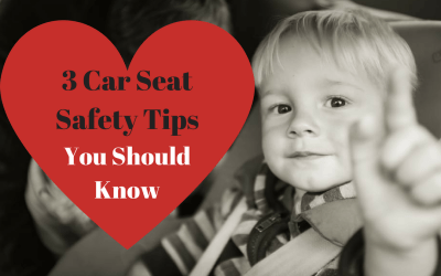 Car Seat Safety Basics, and 3 Important Tips You May Not Know