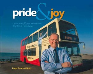 Pride & Joy - my amazing 25 year journey with Brighton & Hove buses Roger French OBE DL