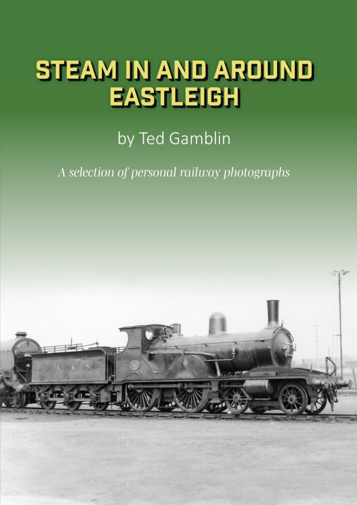 Steam in and around Eastleigh A selection of personal photographs by Ted Gamblin ISBN 9781838359201
