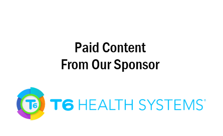 Paid content from our sponsor T6 Health Systems