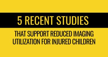 5 recent studies that support reduced imaging utilization for injured children