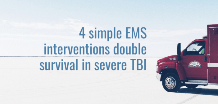 4 simple EMS interventions double survival in severe TBI