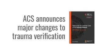 ACS announces major changes to trauma center verification