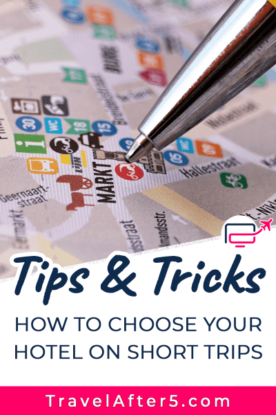 Pinterest Pin to Tips & Tricks: How to Choose Your Hotel on Short Trips, by Travel After 5