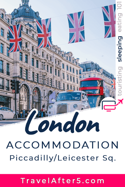 Pinterest Pin to Sleeping in London Piccadilly/Leicester Square, by Travel After 5