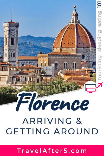 Pinterest Pin to Florence 101, Arriving & Getting Around, by Travel After 5