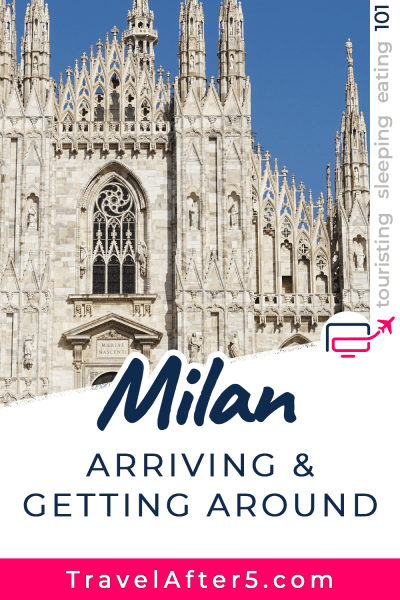 Pinterest Pin to Milan 101, Arriving & Getting Around, by Travel After 5