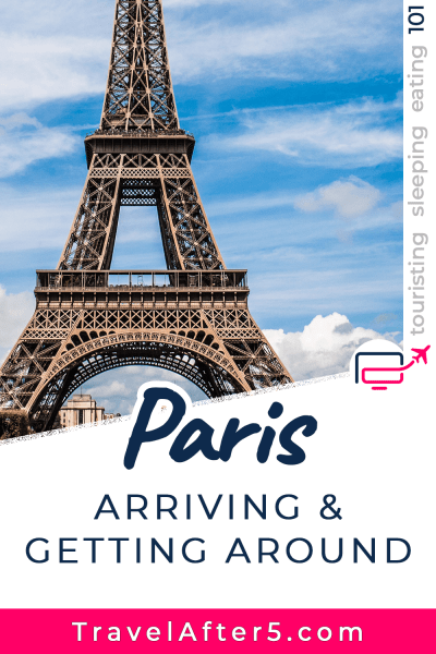 Pinterest Pin to Paris 101, Arriving & Getting Around, by Travel After 5