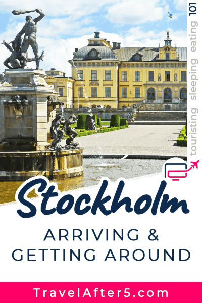 Pinterest Pin to Stockholm 101, Arriving & Getting Around, by Travel After 5