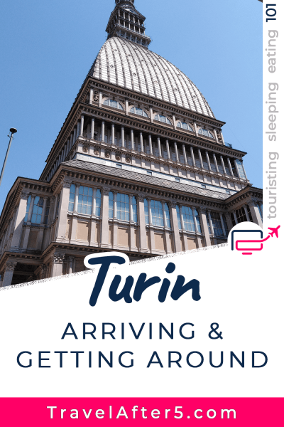 Pinterest Pin to Turin 101, Arriving & Getting Around, by Travel After 5