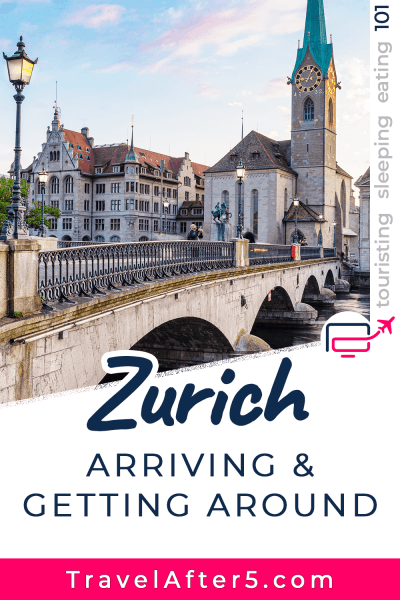 Pinterest Pin to Zurich 101, Arriving & Getting Around, by Travel After 5