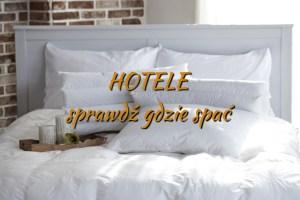 Hotele, sprawdź gdzie spać.