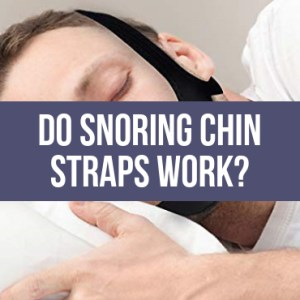 Do Snoring Chin Straps Work