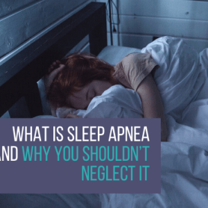 What Is Sleep Apnea And Why You Shouldn't Neglect It