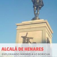 Alcalá de Henares: Explorando Madrid a lo Boricua