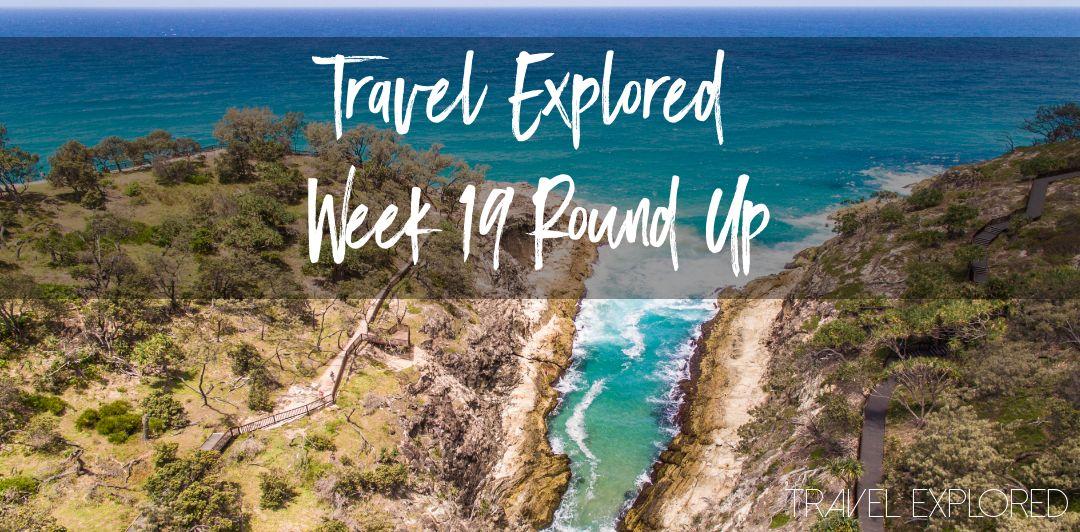 Travel Explored Week 19 Round Up