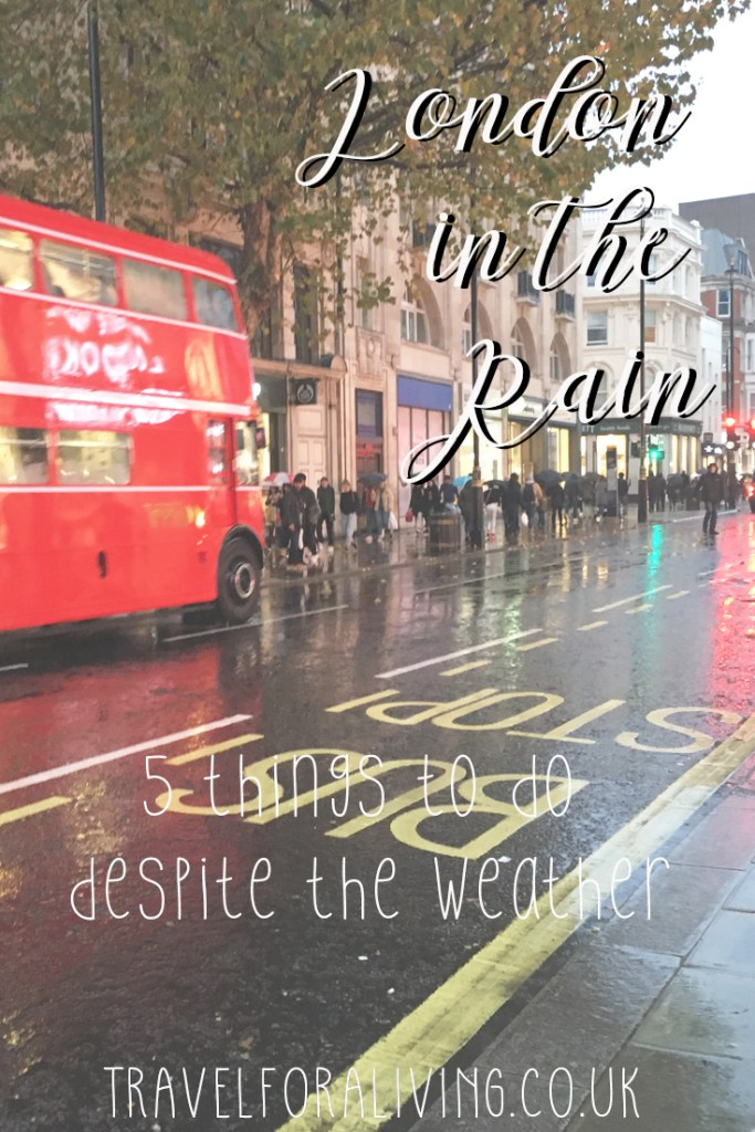 Best things to do in London in the Rain - Travel for a Living