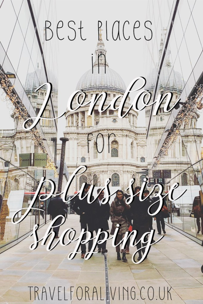 Shopping in London as a Plus Size Woman - Travel for a Living