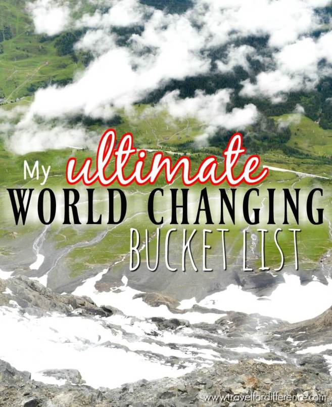My Ultimate World Changing Bucket List