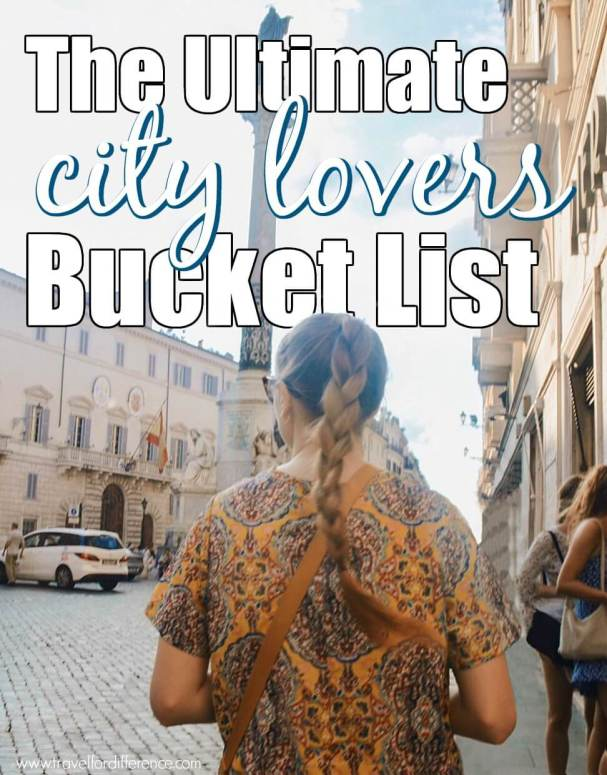 Girl walking through city streets with text overlay - The Ultimate City Lovers Bucket List