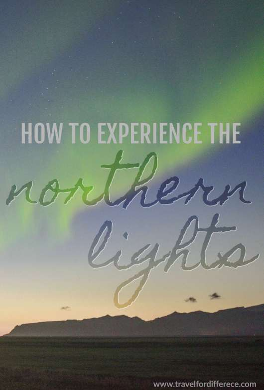 Northern Lights in the sky with text overlay - How to Experience the Northern Lights