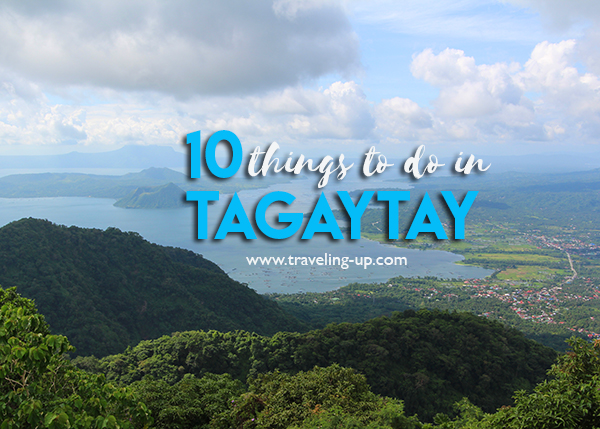 10 Things To Do In Tagaytay Travel Up