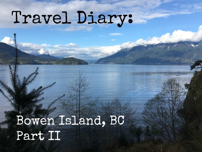 Travel Diary: Bowen Island, British Columbia, Part II