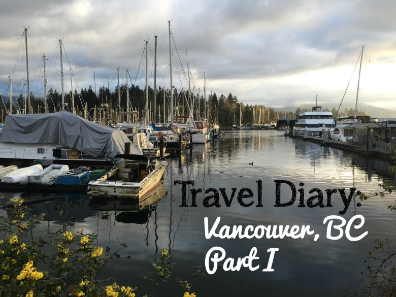 Travel Diary: Vancouver, British Columbia Part I