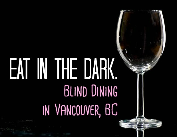 Blind Dining Dark Table Vancouver, BC