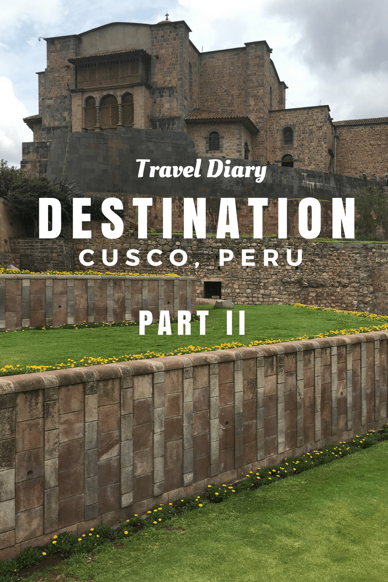 Travel Diary: Destination Cusco, Peru Part II