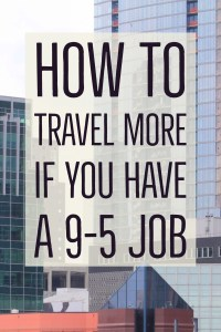 The Secret to Traveling More with a 9-5 Job