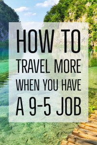 The Secret to Traveling More when you have a 9-5 Job